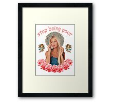 Paris Hilton 'Stop Being Poor' Print Framed Print