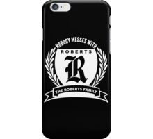 Nobody Messes With The Roberts Family iPhone Case/Skin