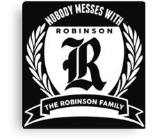 Nobody Messes With The Robinson Family Canvas Print