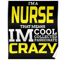 I'M A NURSE THAT MEANS IM COOL COLLECTED PASSIONATE CRAZY Poster