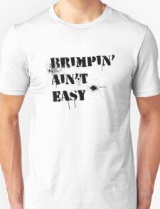 Brimpin' Ain't Easy Unisex T-Shirt