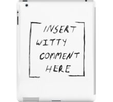 """""""Insert witty comment here"""" iPad Case/Skin"""