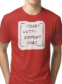 """""""Insert witty comment here"""" Tri-blend T-Shirt"""
