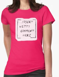 """""""Insert witty comment here"""" Womens Fitted T-Shirt"""