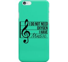 Don't need oxygen, have music iPhone Case/Skin