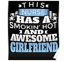 THIS NURSE HAS A SMOKIN' HOT AND AWESOME GIRLFRIEND Poster