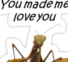 You Made Me Love you ... I Didn't Want to Do It Sticker