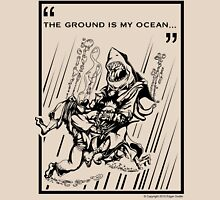 """""""The Ground is My Ocean..."""" T-Shirt"""