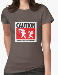 Caution: Zombies May Be Flammable Womens Fitted T-Shirt