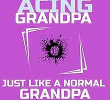 I'm ACING Grandpa Just Like A Normal Grandpa Except Much Cooler by birthdaytees