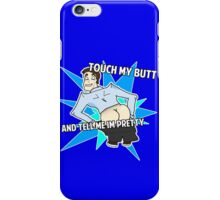 Touch My Butt And Tell Me Im Pretty iPhone Case/Skin