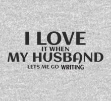 I LOVE MY HUSBAND it when lets me go writing T-Shirt
