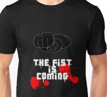 THE FIST...IS COMING Unisex T-Shirt