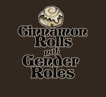 Cinnamon Rolls not gender roles feminist humor T-Shirt