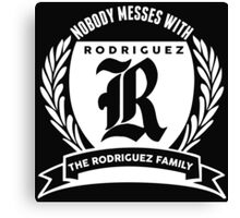Nobody Messes With The Rodriguez Family Canvas Print