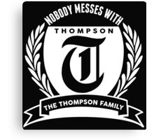 Nobody Messes With The Thompson Family Canvas Print