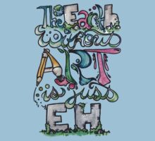 The earth without art is just eh Kids Clothes