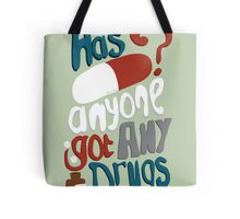 Has anyone got any drugs? Tote Bag