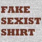 Fake Sexist Shirt by philman88