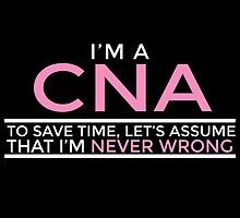 I'M A CNA...I'M NEVER WRONG! by fancytees
