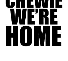 CHEWIE WE'RE HOME T-SHIRT by chrissic