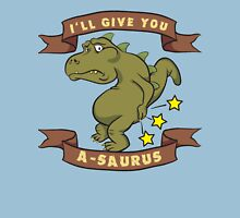I'll give you a-saurus Unisex T-Shirt