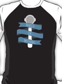 Naked or nothing T-Shirt