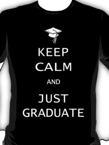 keep calm and just graduate T-Shirt