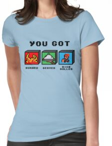 You got served, burned and...really?! Womens Fitted T-Shirt