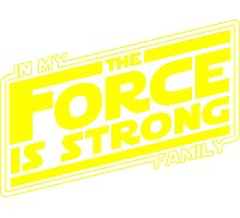 The force is strong in my family... [yellow] Photographic Print