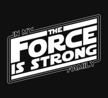 The force is strong in my family... T-Shirt