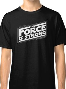 The force is strong in my family... Classic T-Shirt