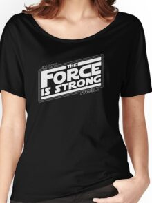 The force is strong in my family... Women's Relaxed Fit T-Shirt