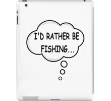 I'd Rather Be Fishing iPad Case/Skin