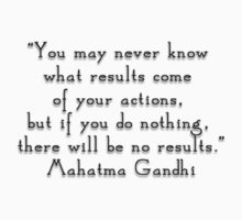 """You may never know what results come of your actions, but if you do nothing, there will be no results.""- Mahatma Gandhi  quote by 321Outright"