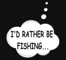 I'd Rather Be Fishing by Almdrs
