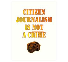 Citizen Journalism is NOT a crime Art Print