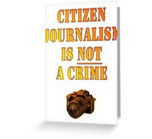 Citizen Journalism is NOT a crime Greeting Card