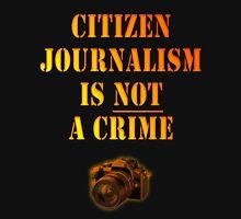 Citizen Journalism is NOT a crime Unisex T-Shirt