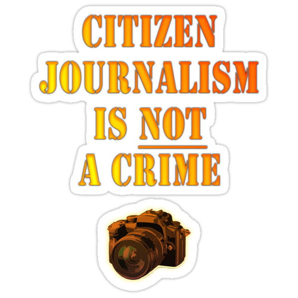 Citizen Journalism is NOT a crime by 321Outright