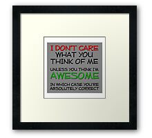 I don't care what you think Framed Print