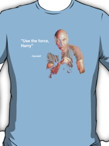 """Use the force, Harry"" - Gandalf T-Shirt"