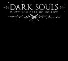 Dark Souls - Don't You Dare Go Hollow by BombchuShop