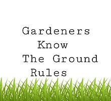 Gardeners know the ground rules by Cyanidewolf
