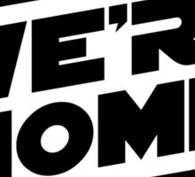 We're Home (Black) Sticker