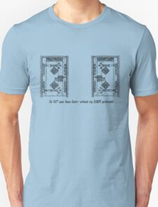 Do NOT open these doors...without my SOBER permission! Unisex T-Shirt