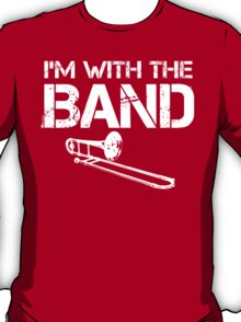 I'm With The Band - Trombone (White Lettering) T-Shirt