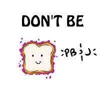 Don't Be PB & J by jasper37
