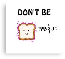 Don't Be PB & J Canvas Print