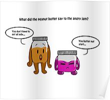 What did peanut butter say to angry jam Poster